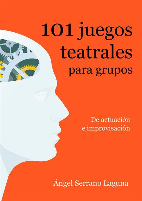 01 Juegos Teatrales Para Grupos De Actuacion E Improvisacion