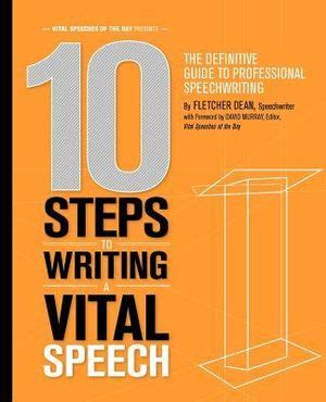 10 Steps To Writing A Vital Speech The Definitive Guide To Professional Speechwriting