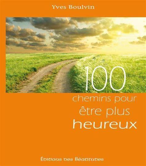 100 Chemins Pour Etre Plus Heureux