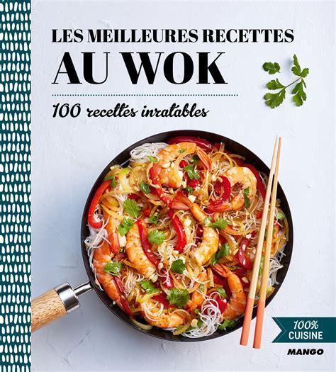 100 Cuisine Les Meilleures Recettes Au Wok