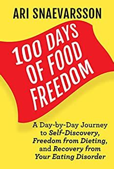 100 Days Of Food Freedom A Day By Day Journey To Self Discovery Freedom From Dieting And Recovery From Your Eating Disorder English Edition