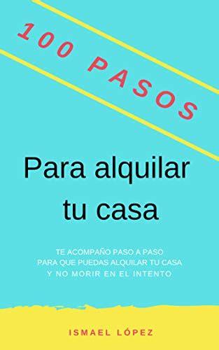 100 Pasos Para Alquilar Tu Casa Y No Morir En El Intento Coleccion 100 Pasos No 2