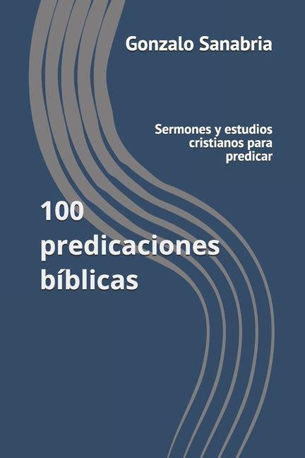 100 Predicaciones Biblicas Sermones Y Estudios Cristianos Para Predicar