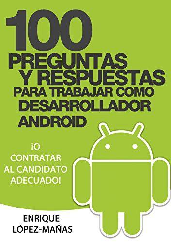 100 Preguntas Y Respuestas Para Trabajar Como Desarrollador Android O Contratar Al Candidato Adecuado