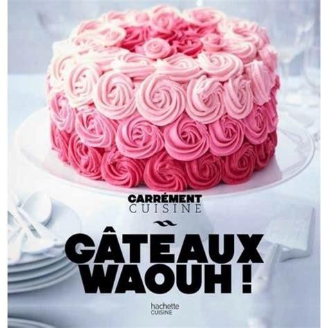 100 Recettes De Gateaux Waaaouhh