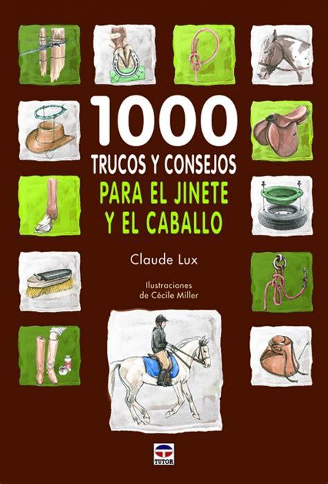 1000 Trucos Y Consejos Para El Jinete Y El Caballo Hipica Tutor