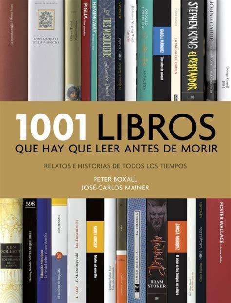 1001 Libros Que Hay Que Leer Antes De Morir Relatos E Historias De Todos Los Tiempos Ocio Y Entretenimiento