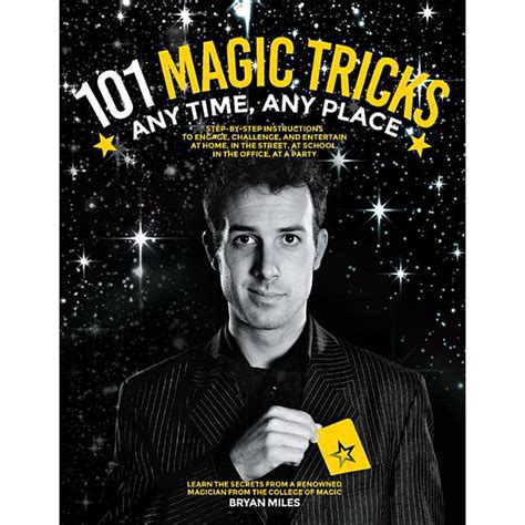 101 Magic Tricks Any Time Any Place Step By Step Instructions To Engage Challenge And Entertain At Home In The Street At School In The Office At A Party