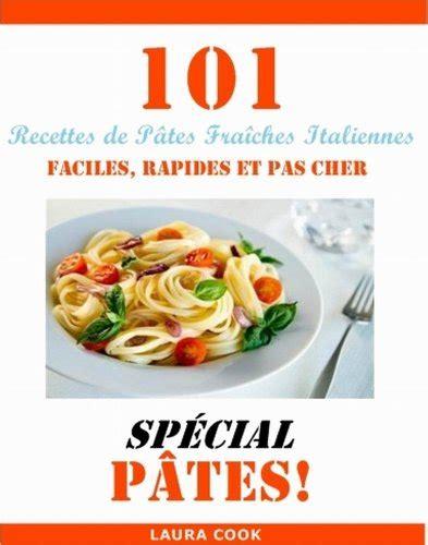101 Recettes De Pates Fraiches Italiennes Faciles Rapides Et Pas Cher Special Pates