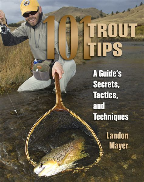 101 Trout Tips A Guides Secrets Tactics And Techniques