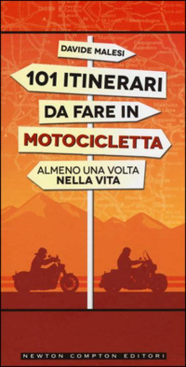101 itinerari da fare in motocicletta almeno una volta nella vita (eNewton Manuali e guide)