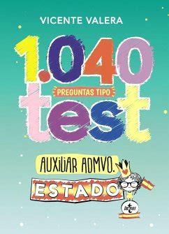 1040 Preguntas Tipo Test Auxiliar Administrativo Del Estado Organizacion Publica Y Actividad Administrativa Derecho Practica Juridica