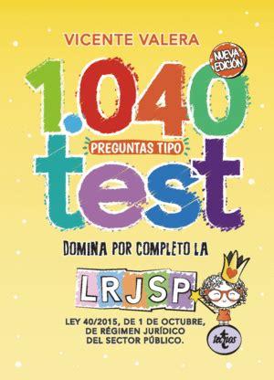 1040 Preguntas Tipo Test Lrjsp Ley 40 2015 De 1 De Octubre Del Regimen Juridico Del Sector Publico Derecho Practica Juridica