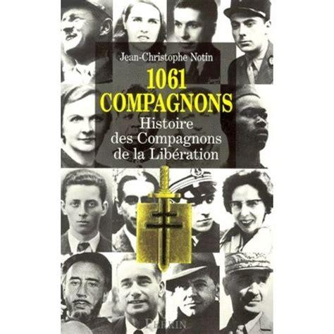 1061 Compagnons Histoire Des Compagnons De La Liberation