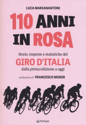 110 anni in rosa storie imprese e statistiche del giro d italia dalla prima edizione a oggi