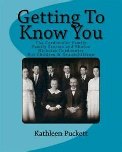 1466230630 Getting To Know You The Cordonnier Family Including Lineage From 1653 Family Stories And Photos