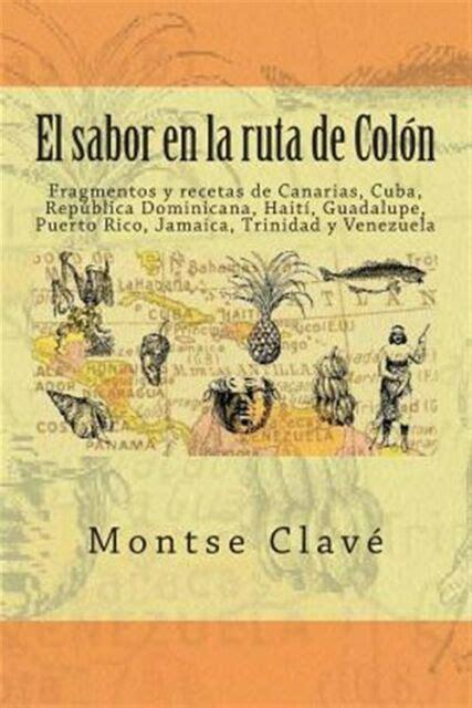 1484830733 El Sabor En La Ruta De Colon Fragmentos Y Recetas De Canarias Cuba Republica Dominicana Haiti Guadalupe Puerto Rico Jamaica Trinidad Y Venezuela