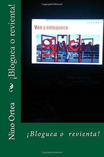 1544794290 Bloguea O Revienta Volume 1 Antologia Del Blog Ven Y Enloquece