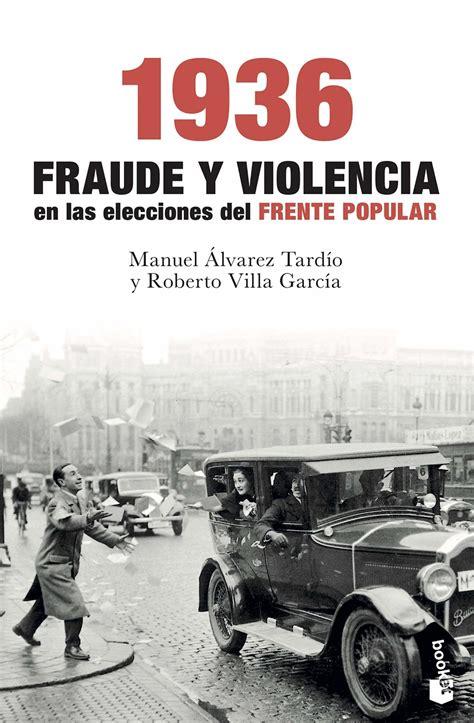 1936 Fraude Y Violencia En Las Elecciones Del Frente Popular Divulgacion