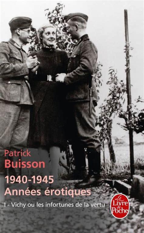 1940 1945 Annees Erotiques Tome 1 Vichy Ou Les Infortunes De La Vertu