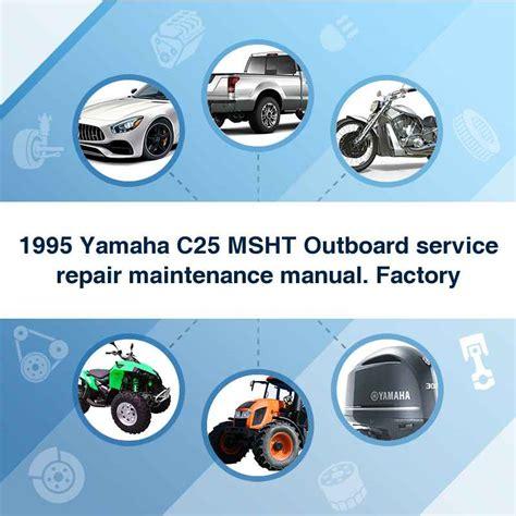 1995 Yamaha C25 Elht Outboard Service Repair Maintenance Manual Factory