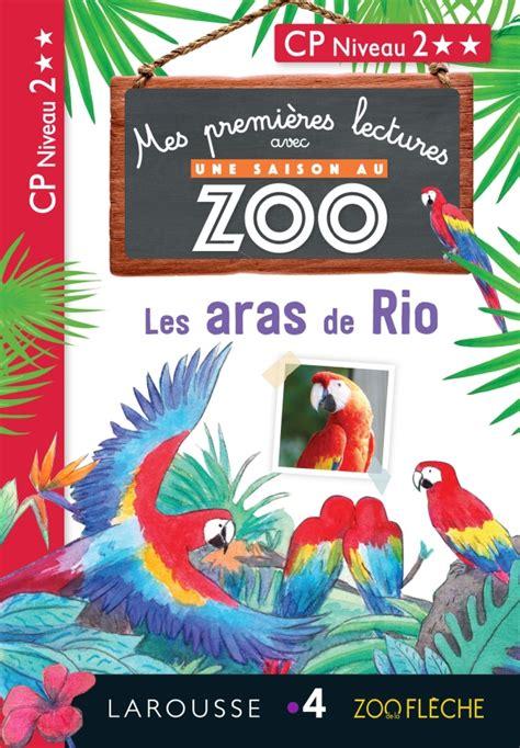 1eres Lectures Une Saison Au Zoo Les Aras De Rio