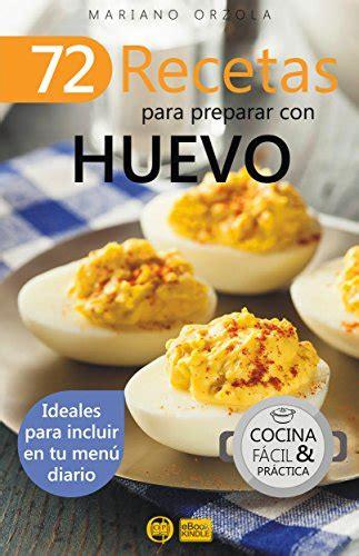 2 Recetas Para Preparar Con Huevo Ideales Para Incluir En Tu Menu Diario Coleccion Cocina Facil And Practica