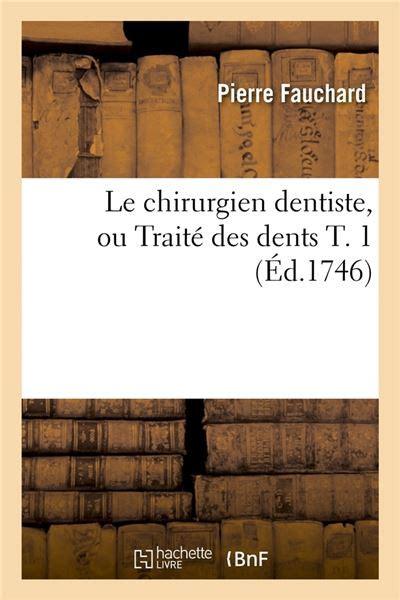 2012567576 Le Chirurgien Dentiste Ou Traite Des Dents T 1 Ed 1746