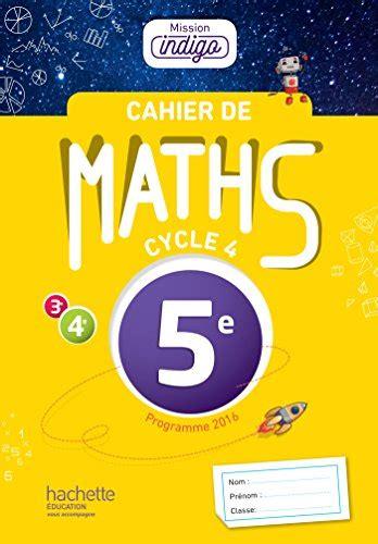 2013953984 Cahier De Maths Mission Indigo 5e Ed 2017 Mathematiques