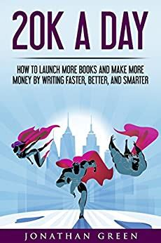20k A Day How To Launch More Books And Make More Money By Writing Faster Better And Smarter Serve No Master Book 3 English Edition