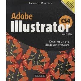 2100525700 Adobe Illustrator Cs4 Pour Pc Et Mac Devenez Un Pro Du Dessin Vectoriel