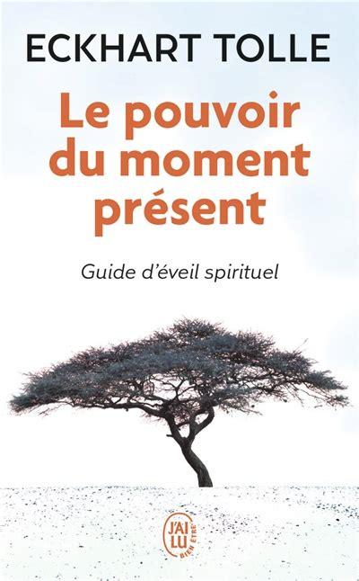 2290020206 Le Pouvoir Du Moment Present Guide D Eveil Spirituel