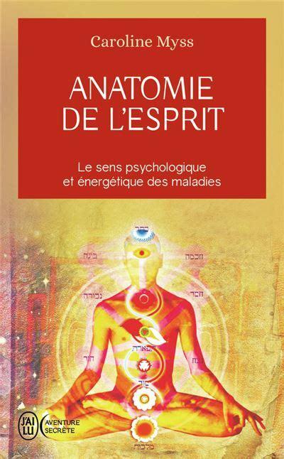 2290334340 Anatomie De L Esprit Le Sens Psychologique Et Energetique Des Maladies