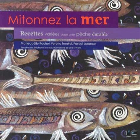 2357431288 Mitonnez La Mer 30 Recettes Pour Une Peche Durable