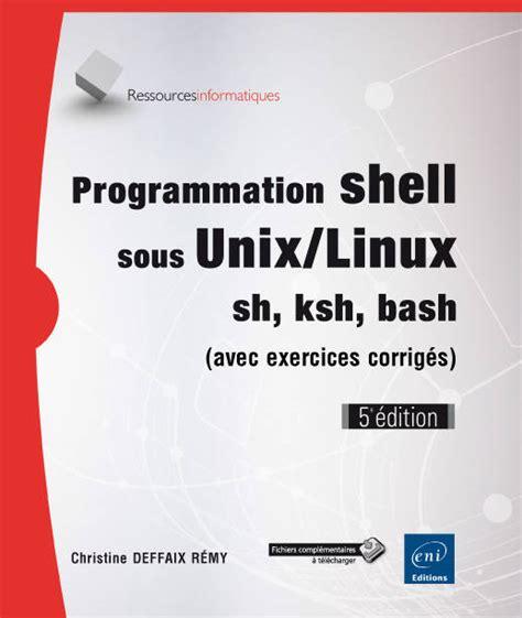 240900377X Programmation Shell Sous Unix Linux Sh Ksh Bash Avec Exercices Corriges 5e Edition