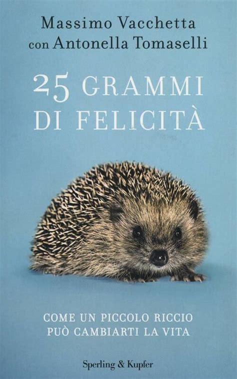 25 Grammi Di Felicita Come Un Piccolo Riccio Puo Cambiarti La Vita