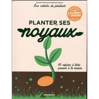 2501130308 Les Cahiers Du Jardinier Planter Ses Noyaux Mode D Emploi