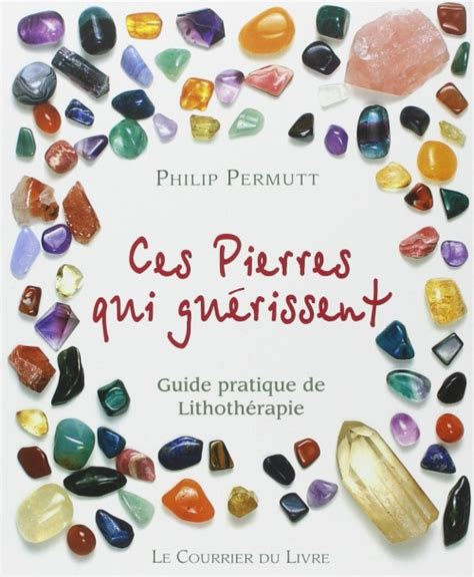 2702906303 Ces Pierres Qui Guerissent Guide Pratique De Lithotherapie