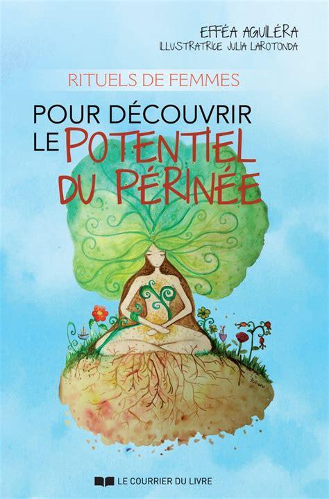 2702911846 Rituels De Femmes Pour Decouvrir Le Potentiel Du Perinee