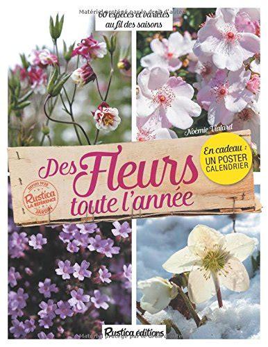 2815309106 Des Fleurs Toute L Annee 60 Especes Et Varietes Au Fil Des Saisons