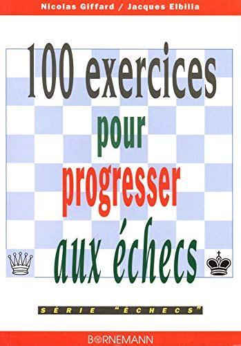 2851826085 100 Exercices Pour Progresser Aux Echecs