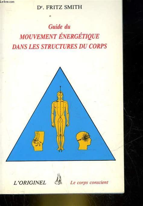 2863160427 Guide Du Mouvement Energetique Dans Les Structures Du Corps Passerelles Internes