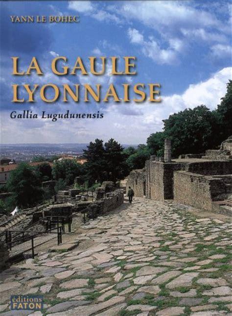 2878441028 La Province Romaine Gaule Lyonnaise Gallia Lugudunensis Du Lyonnais Au Finistere