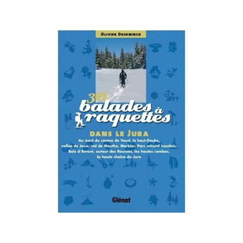 30 Balades A Raquettes Dans Le Jura