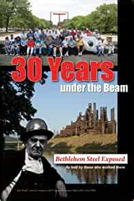 30 years under the beam bethlehem steel exposed as told by those who worked there