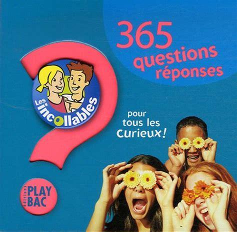 365 Questions Reponses Pour Tous Les Curieux