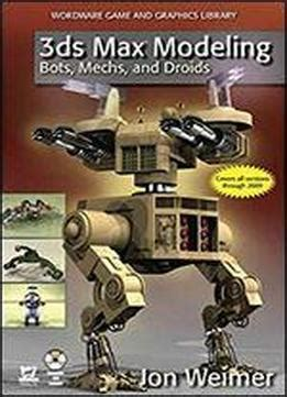 3ds Max Modeling Bots Mechs And Droids With Dvd With Dvd Wordware Game And Graphics Library