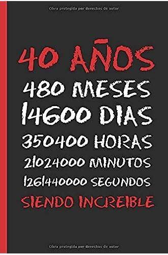 40 Anos Siendo Increible Regalo De Cumpleanos Original Y Divertido Diario Cuaderno De Notas Apuntes O Agenda