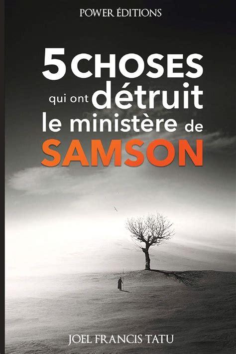 5 Choses Qui Ont Detruit Le Ministere De Samson