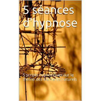 5 Seances D Hypnose 5 Scripts Hypnotiques Sur Le Theme Des Elements Naturels